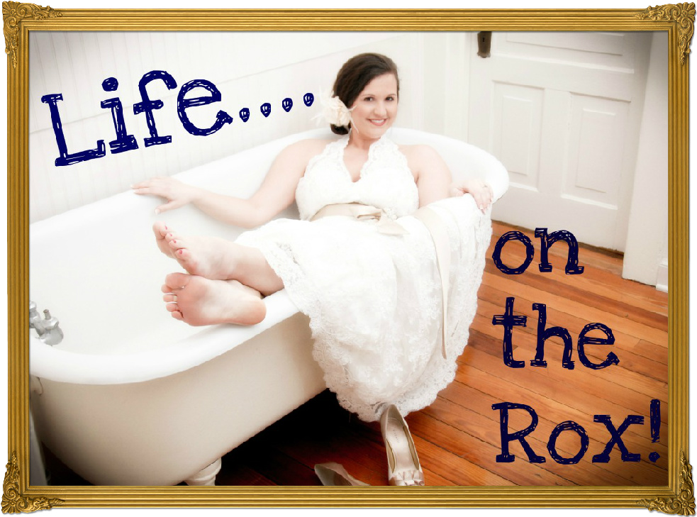 Life...On the Rox!