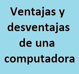 Computadora, Ventajas, Desventajas, Informática, Tecnología