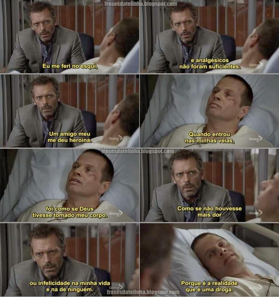 Frase do Dr. House - A realidade é uma droga.