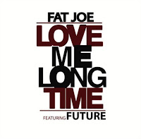 Fat Joe. Love Me Long Time
