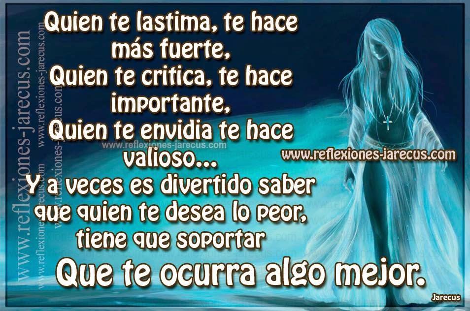Quien te lastima, te hace más fuerte, quien te critica, te hace importante