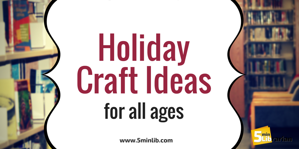 5 minute librarian holiday craft ideas for all ages for Crafts for all ages