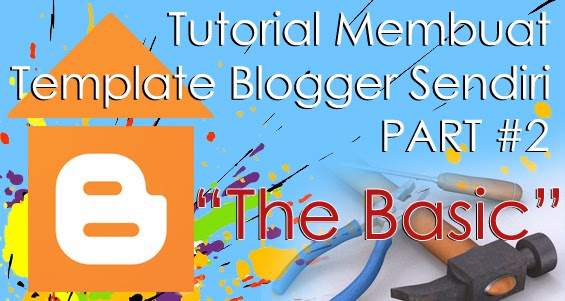 The Basic - Tutorial Membuat Template Blogger Sendiri #2