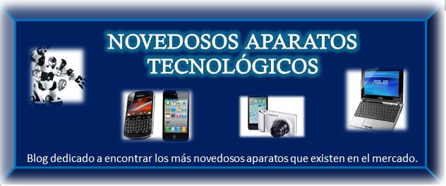 NOVEDOSOS APARATOS TECNOLÓGICOS