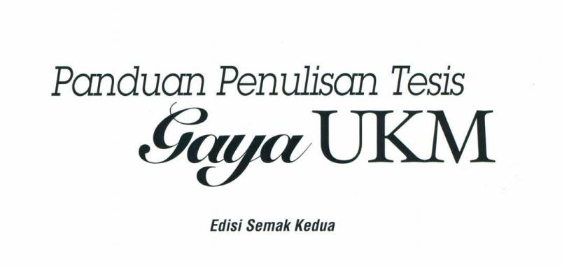 panduan penulisan tesis gaya ukm- edisi semak Panduan penulisan tesis : gaya ukm / pusat pengurusan siswazah, universiti  kebangsaan malaysia, edisi semak kedua isbn 978-967-5048-41-8 1.