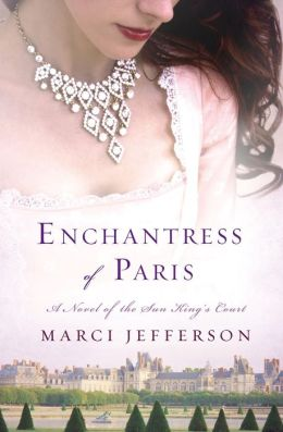 Enchantress of Paris: A Novel of the Sun King's Court by Marci Jefferson