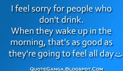 Quote about feeling sorry for those who do not drink