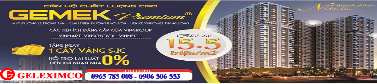 BẢNG GIÁ Chung cư Gemek Premium - Gemek Tower. Đợt Cuối 2017
