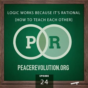 peace revolution: episode024 - logic works because it's rational