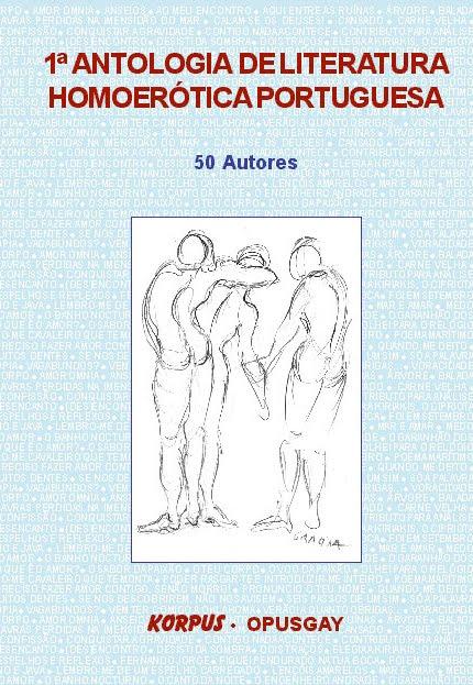 Organizei, Coordenei e Editei a «1º ANTOLOGIA DE LITERATURA HOMOERÓTICA PORTUGUESA»