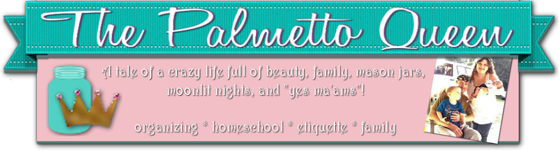 The Palmetto Queen organizing, homeschool, etiquette, fitness, family