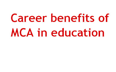 Career benefits of MCA in education