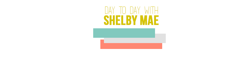 day to day with shelby mae