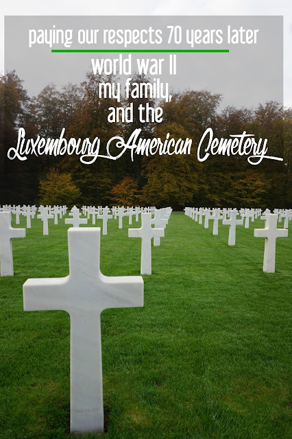 Paying Our Respects 70 Years Later: World War II, My Family, and the Luxembourg American Cemetery | CosmosMariners.com
