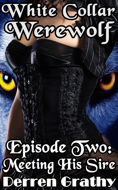 White Collar Werewolf | Episode Two: Meeting His Sire