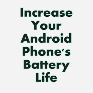 how to increase your android phones battery life