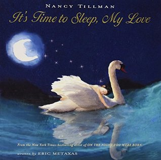 It's Time to Sleep, My Love by Eric Metaxas and Nancy Tillman