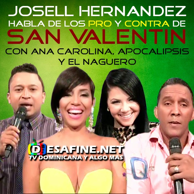 http://www.desafine.net/2015/02/pro-y-contras-de-san-valentin-con-josell-hernandez-ana-carolina-apoclipsis-el-naguero.html