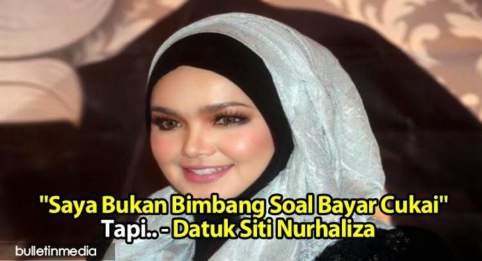 'Saya Bukan Bimbang Soal Bayar Cukai' Tapi.. - Datuk Siti Nurhaliza
