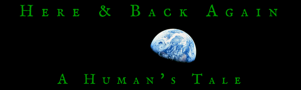 Here & Back Again: A Human's Tale