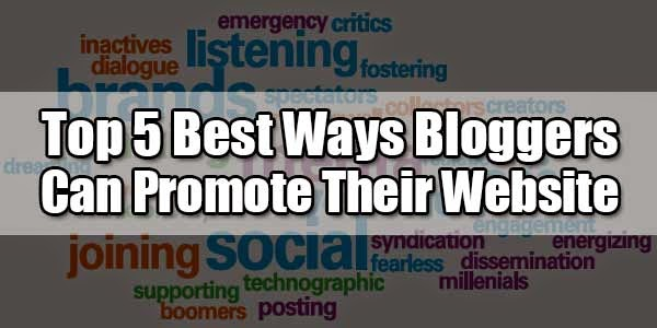Top 5 Best Ways Bloggers Can Promote Their Website Online