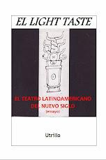 EL LIGHT TASTE Y EL TEATRO LATINOAMERICANO DEL NUEVO SIGLO (Ensayo)