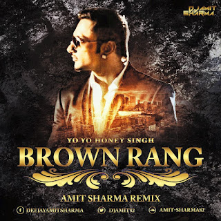 Brown-Rang-(Yo-Yo-Honey-Singh-Remix-DJ-Amit-Sharma-download-mp3-remix-latest