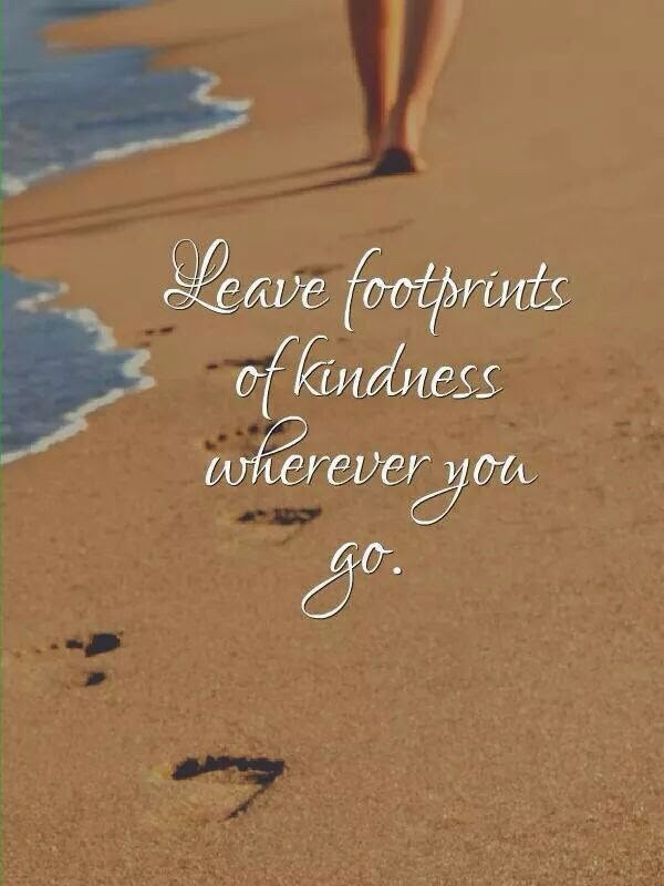 """Leave footprints of kindness wherever you go."" ~ Unknown; Picture of human footprints on a beach."