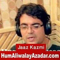 http://72jafry.blogspot.com/2014/06/jaaz-kazmi-manqabat-2014.html