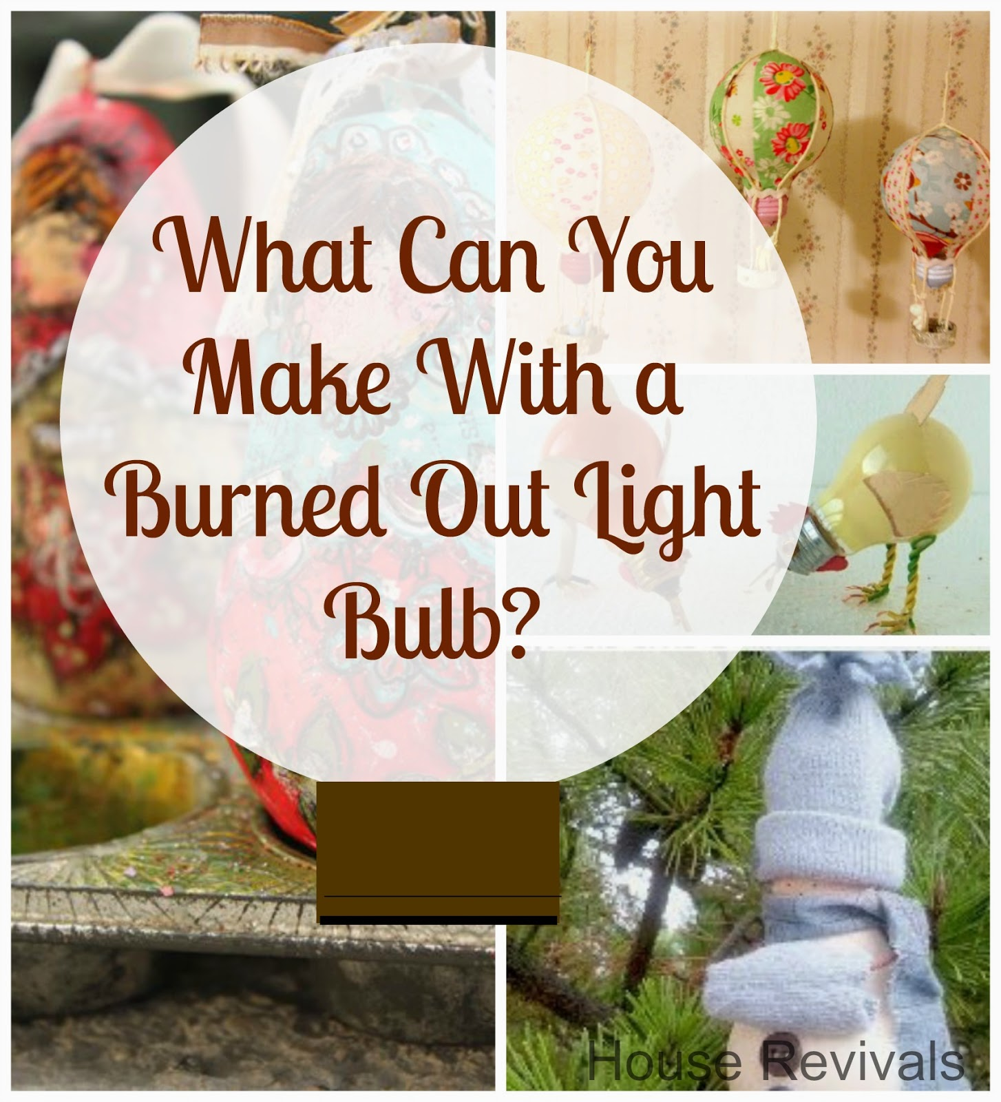 Here At House Revivals, We Love A Good Upcycling Project! These Craft  Projects From Burned Out Light Bulbs Are No Exception.