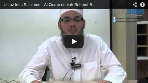 Ustaz Idris Sulaiman – Al-Quran adalah Rahmat Buat Seluruh Alam