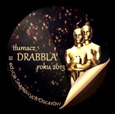 """w """"Wyborach Laureatów 2013"""" uchonorowano przetłumaczone przeze mnie DRABBLE - dziękuję!"""