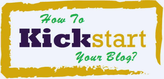 How To Kickstart Your Blog?