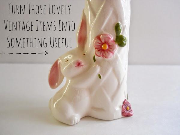 Turn Those Lovely Vintage Items Into Something Useful