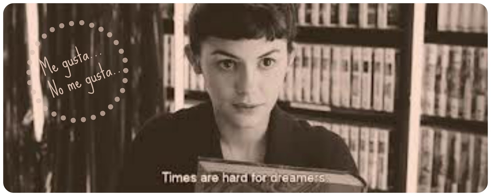 A Amélie le gusta y no le gusta. Tiempos difíciles para soñadores.