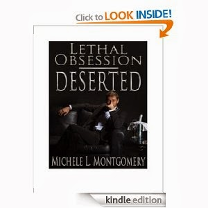 http://www.amazon.com/Lethal-Obsession-Deserted-Michele-Montgomery-ebook/dp/B00G799HX4/ref=sr_1_sc_1?ie=UTF8&qid=1386116493&sr=8-1-spell&keywords=Michele+Montgomery+Lethal+Obsession+desserted