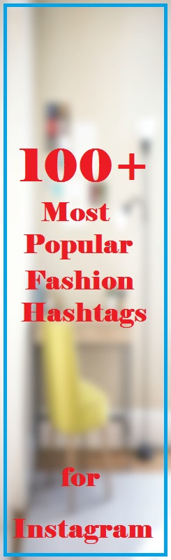 100+ Most Popular Fashion Hashtags to Use on Instagram