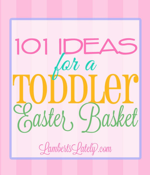 101 Ideas for the Toddler Easter Basket! Lots of different options in this list (toys, snacks, books, etc.), and there are ideas for boys and girls. http://www.lambertslately.com/2014/03/101-ideas-for-toddler-easter-basket.html