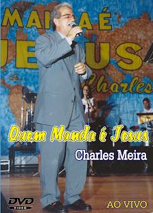 """Capa do DVD """"Quem Manda é Jesus"""" do cantor Charles Meira"""