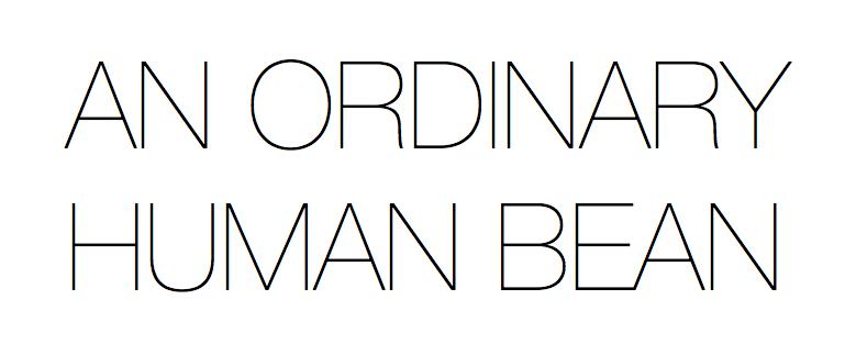 AN ORDINARY HUMAN BEAN
