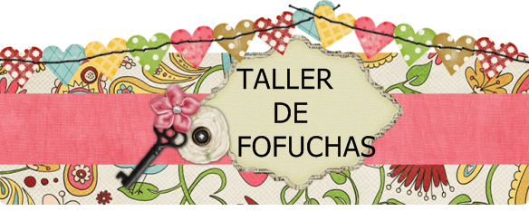 TALLER DE FOFUCHAS