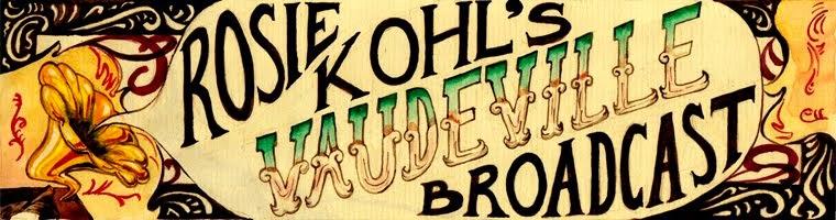 Rosie Kohl's Vaudeville Broadcast