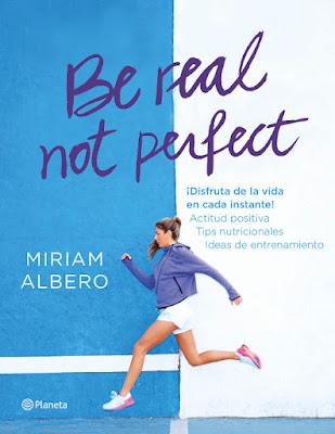 LIBRO - Be real, not perfect Miriam Albero (Planeta - 17 septiembre 2015) DEPORTE & BIENESTAR | Edición papel & ebook kindle Comprar en Amazon