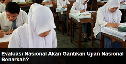 Ujian Nasional UN Dihapus Diganti Evaluasi Nasional