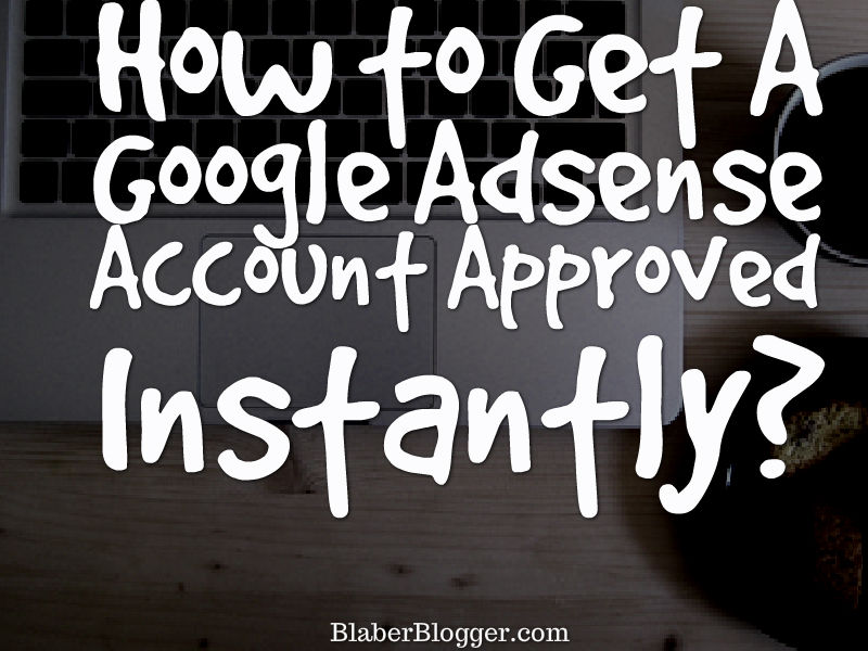 How to Get A Google Adsense Account Approved Instantly?