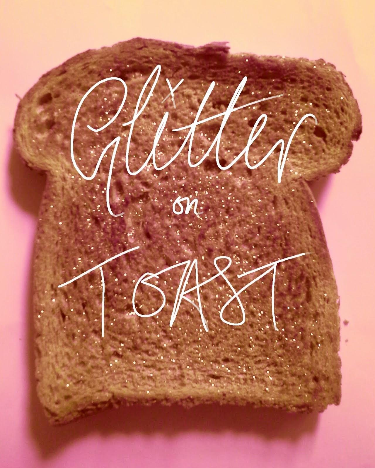 Glitter on toast
