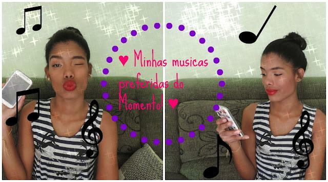 ♥ Vídeo:Minhas musicas preferidas do Momento! ♥