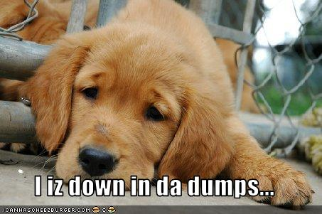 Today's idiom is Down In The Dumps , which means: