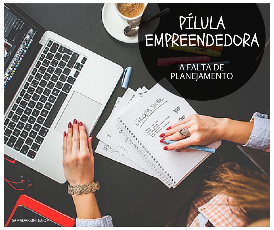 samadar-kinte-pilula-empreendedora-a-falta-de-planejamento