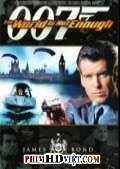 Thế Giới Không Đủ - The World Is Not Enough - James Bond 007